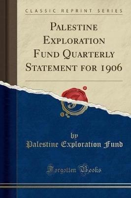 Palestine Exploration Fund Quarterly Statement for 1906 (Classic Reprint) (Paperback): Palestine Exploration Fund