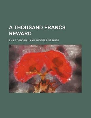 A Thousand Francs Reward (Paperback): Emile Gaboriau
