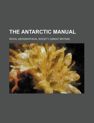 The Antarctic Manual (Paperback): Royal Geographical Society