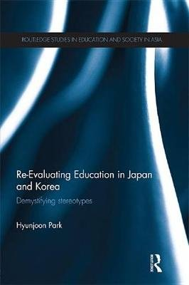 Re-Evaluating Education in Japan and Korea - De-mystifying Stereotypes (Electronic book text): Hyunjoon Park