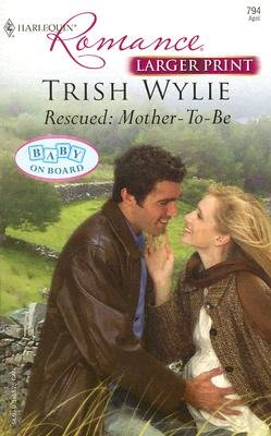 Rescued - Mother-To-Be (Paperback, Original ed.): Trish Wylie
