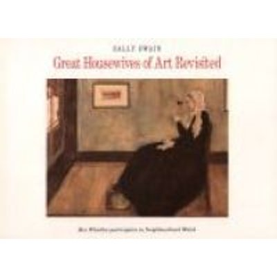 Great Housewives of Art Revisited (Paperback): Sally Swain