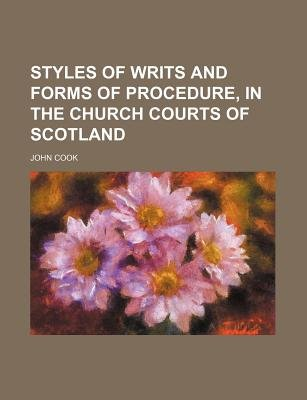 Styles of Writs and Forms of Procedure, in the Church Courts of Scotland (Paperback): John Cook