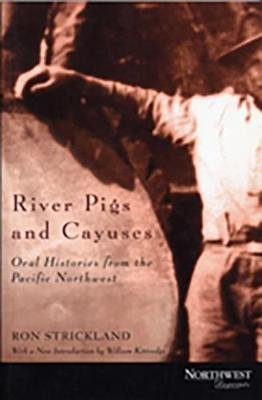 River Pigs & Cayuses - Oral Histories from the Pacific Northwest (Paperback, 1st Oregon State University Press ed): Ron...
