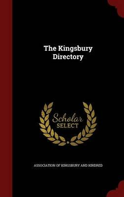 The Kingsbury Directory (Hardcover): Association of Kingsbury and Kindred