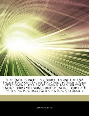 Articles on Ford Engines, Including - Ford Fe Engine, Ford 385 Engine, Ford Kent Engine, Ford Duratec Engine, Ford Zetec...