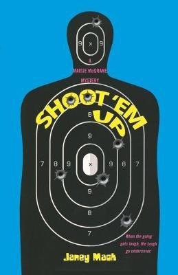 Shoot 'Em Up (Paperback): Janey Mack