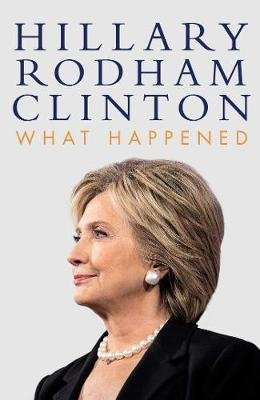 What Happened (Hardcover): Hillary Rodham Clinton