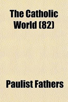The Catholic World (82) (Paperback): Paulist Fathers