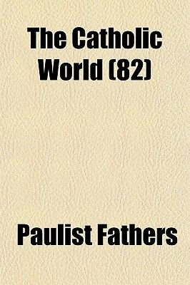 The Catholic World (82) (Paperback): Paulist Fathers