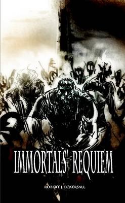 Immortals' Requiem (Paperback): Robert J. Eckersall