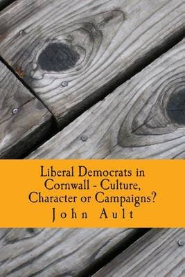 Liberal Democrats in Cornwall - Culture, Character or Campaigns? - Liberal Democrats Have Consistently Performed Better in...