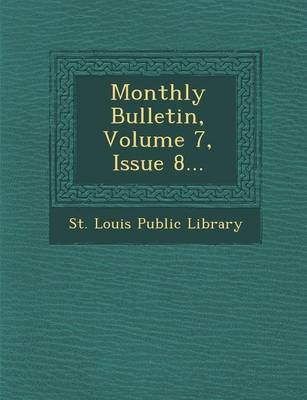 Monthly Bulletin, Volume 7, Issue 8... (Paperback): St Louis Public Library