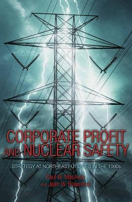 Corporate Profit and Nuclear Safety - Strategy at Northeast Utilities in the 1990s (Hardcover): Paul W MacAvoy, Jean W....