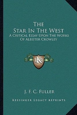 The Star in the West - A Critical Essay Upon the Works of Aleister Crowley (Paperback): J.F.C. Fuller