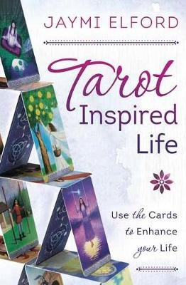 Tarot Inspired Life - Use the Cards to Enhance Your Life (Paperback): Jaymi  Elford