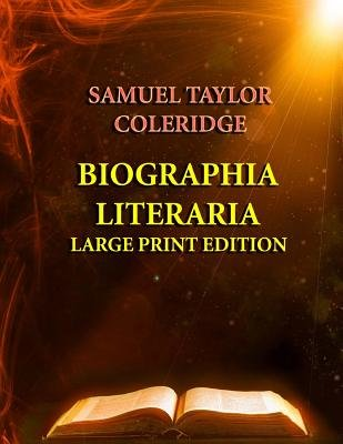 Biographia Literaria - Large Print Edition (Large print, Paperback, large type edition): Samuel Taylor Coleridge
