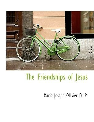 The Friendships of Jesus (Large print, Paperback, large type edition): Marie Joseph Ollivier