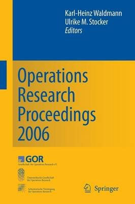 Operations Research Proceedings 2006 - Selected Papers of the Annual International Conference of the German Operations Research...