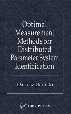 Optimal Measurement Methods for Distributed Parameter System Identification (Electronic book text): Dariusz Ucinski