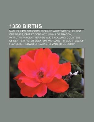 1350 Births - Manuel II Palaiologos, Richard Whittington, Jehuda Cresques, Dmitry Donskoy, John I of Aragon, Vytautas, Vincent...
