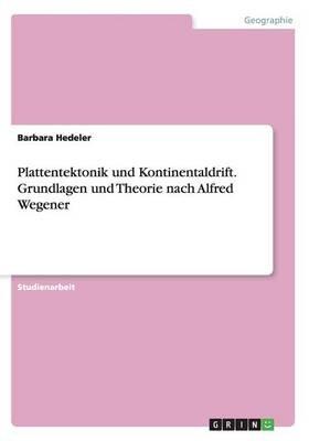 Plattentektonik Und Kontinentaldrift. Grundlagen Und Theorie Nach Alfred Wegener (German, Paperback): Barbara Hedeler