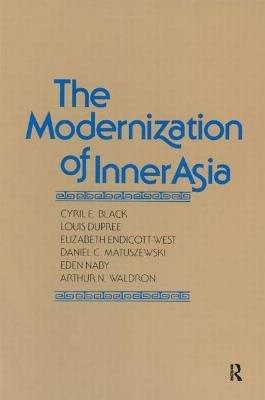 The Modernization of Inner Asia (Hardcover): Cyril E. Black, Etc, Louis Dupree, Elizabeth Endicott-West, Daniel C. Matuszewski,...