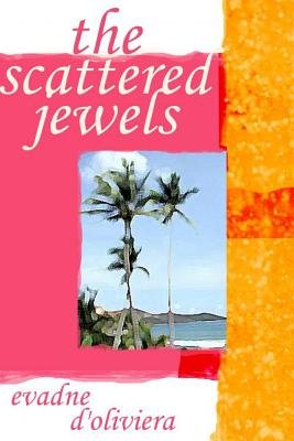 The Scattered Jewels - And Other Tales of Guyana (Paperback): Evadne D'Oliveira