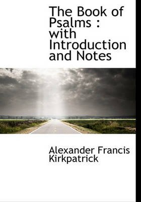 The Book of Psalms - With Introduction and Notes (Hardcover): Alexander Francis Kirkpatrick