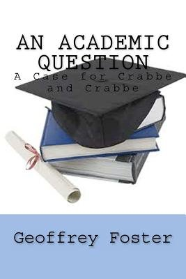 An Academic Question - A Case for Crabbe and Crabbe (Paperback): Geoffrey Foster