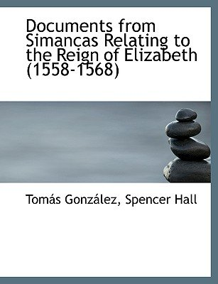 Documents from Simancas Relating to the Reign of Elizabeth (1558-1568) (Large print, Paperback, large type edition): Spencer...