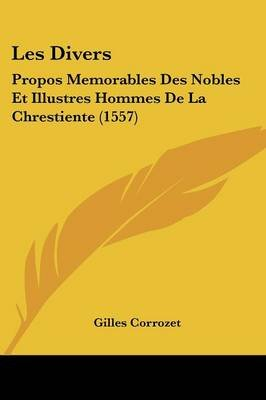 Les Divers - Propos Memorables Des Nobles Et Illustres Hommes de La Chrestiente (1557) (English, French, Paperback): Gilles...