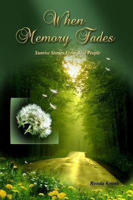 When Memory Fades - Sunrise Stories of Real People (Paperback): Ronda Knuth