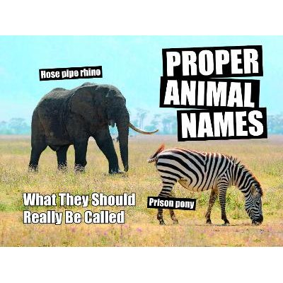 Proper Animal Names - What They Should Really Be Called (Hardcover): Spike Hudson