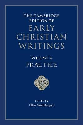 The Cambridge Edition of Early Christian Writings: Volume 2, Practice (Hardcover): Ellen Muehlberger
