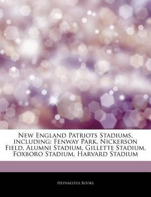 Articles on New England Patriots Stadiums, Including - Fenway Park, Nickerson Field, Alumni Stadium, Gillette Stadium, Foxboro...