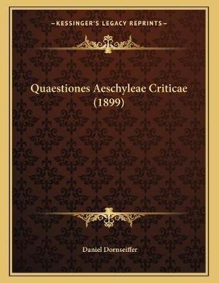 Quaestiones Aeschyleae Criticae (1899) (Paperback): Daniel Dornseiffer