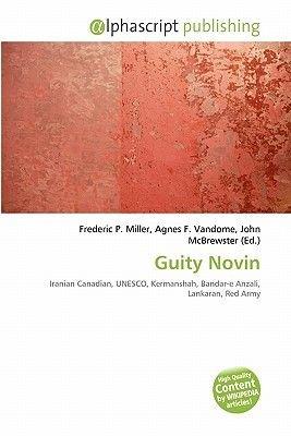 Guity Novin (Paperback): Frederic P. Miller, Agnes F. Vandome, John McBrewster