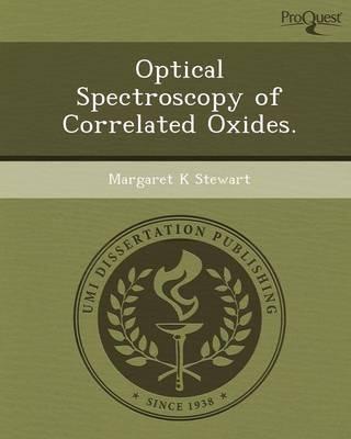 Optical Spectroscopy of Correlated Oxides (Paperback): Margaret K Stewart