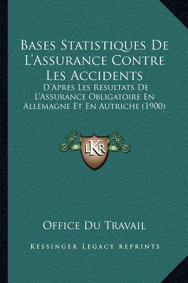 Bases Statistiques de L'Assurance Contre Les Accidents - D'Apres Les Resultats de L'Assurance Obligatoire En...