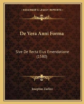 de Vera Anni Forma - Sive de Recta Eius Emendatione (1580) (Latin, Paperback): Josephus Zarlini
