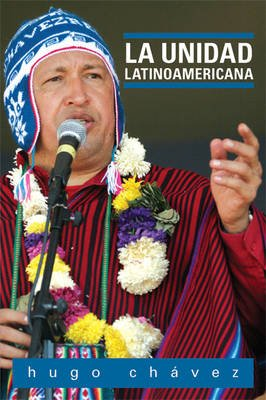 La Unidad Latinoamerica (Spanish, Paperback): Hugo Chavez