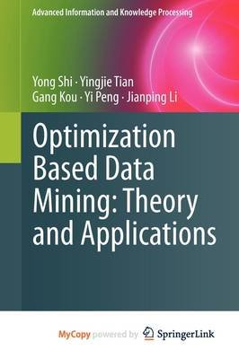 Optimization Based Data Mining - Theory and Applications (Paperback): Yong Shi, Yingjie Tian, Gang Kou