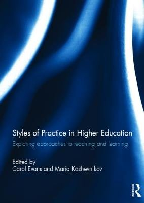 Styles of Practice in Higher Education - Exploring Approaches to Teaching and Learning (Hardcover): Carol Evans, Maria...
