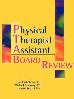 Physical Therapy Assistant Board Review (Paperback): Brad Fortinberry, Michael Dunaway, Justin Boyd