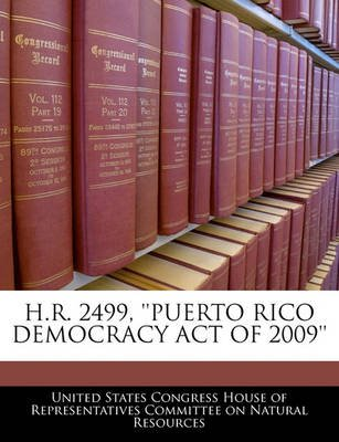 H.R. 2499, ''Puerto Rico Democracy Act of 2009'' (Paperback): United States Congress House of Represen