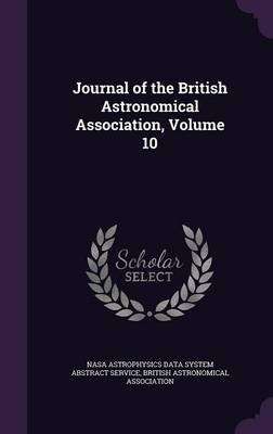 Journal of the British Astronomical Association, Volume 10 (Hardcover): Nasa Astrophysics Data System Abstract S, British...