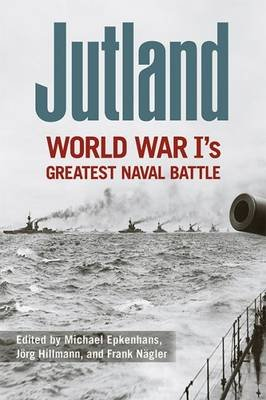 Jutland - World War I's Greatest Naval Battle (Hardcover): Michael Epkenhans, Jorg Hillmann, Frank Nagler