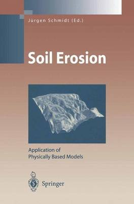 Soil Erosion - Application of Physically Based Models (Paperback, Softcover reprint of the original 1st ed. 2000): Jurgen...