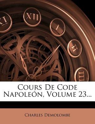 Cours de Code Napoleon, Volume 23... (French, Paperback): Charles Demolombe